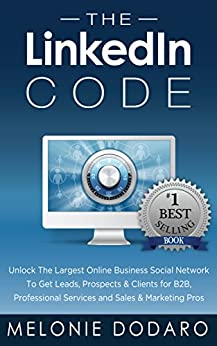 The LinkedIn Code: Unlock The Largest Online Business Social Network To Get Leads, Prospects & Clients for B2B, Professional Services and Sales & Marketing Pros (English Edition) di [Dodaro, Melonie]