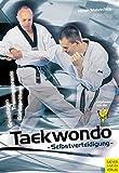 Taekwondo Selbstverteidigung - Grundlagen, Trainingspraxis, Gürteltraining - Jürgen Höller