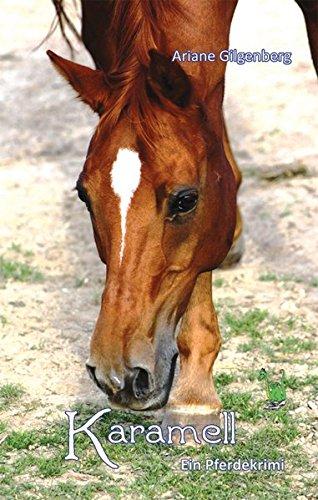 Karamell - Ein Pferdekrimi - Pferde, Krimi, Tunier, Reitabzeichen, Reiten, Schimmel, Wallach, Pony