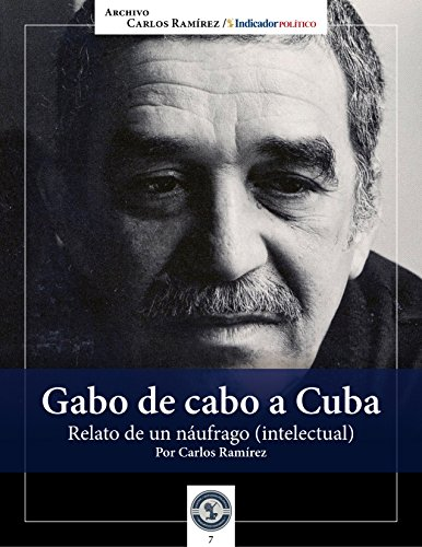 Gabo de cabo a Cuba: Relato de un náufrago (intelectual) por Carlos Ramírez