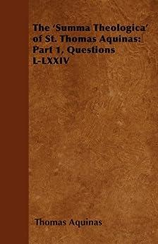 The 'Summa Theologica' of St. Thomas Aquinas: Part 1, Questions L-LXXIV by [Aquinas, Thomas]