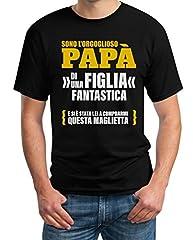 Idea Regalo - Sono L'orgoglioso papà di Una Figlia Fantastica - Regalo T-Shirt Maglietta Uomo Medium Nero