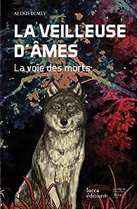 La veilleuse d\'âmes, tome 1 : La voie des morts par Alexis Demey
