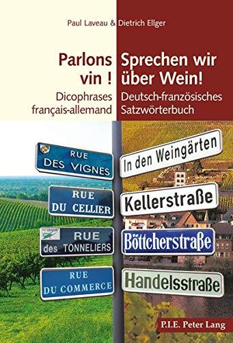 Parlons vin ! Sprechen wir über Wein!: Dicophrases français-allemand Deutsch-französisches Satzwörterbuch