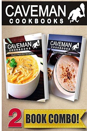 paleo-freezer-recipes-and-paleo-vitamix-recipes-2-book-combo-caveman-cookbooks
