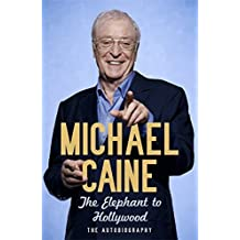 The Elephant to Hollywood: The Autobiography by Michael Caine (2010-09-30)