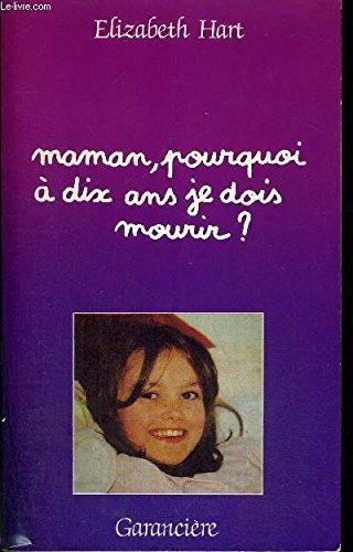 Maman, pourquoi à dix ans je dois mourir? par Elizabeth Hart