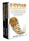 Blockchain: 2 Books In 1 Bargain: The Complete Guide to Understanding Blockchain Technology & Bitcoin Financial History and the Future of Blockchain Technology