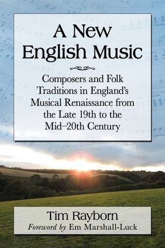 A New English Music: Composers and Folk Traditions in England's Musical Renaissance from the Late 19th to the Mid-20th Century by Tim Rayborn (2016-04-06)