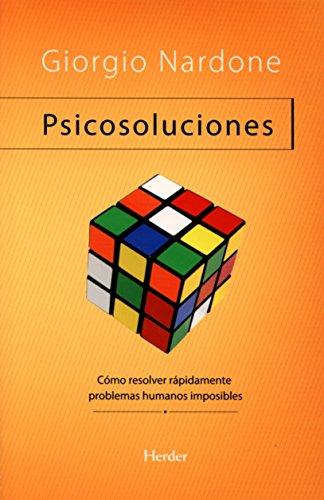 Psicosoluciones. Cómo resolver rápidamente problemas humanos imposibles (Problem Solving) por Giorgio Nardone