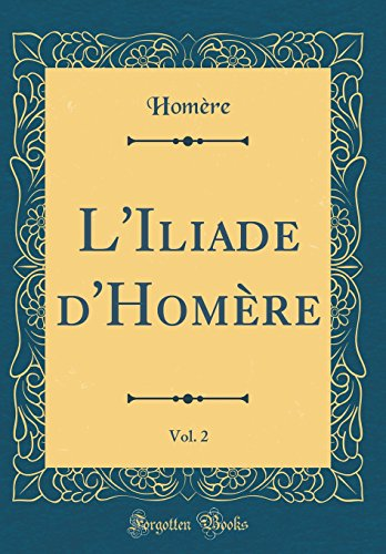 L'Iliade D'Hom're, Vol. 2 (Classic Reprint)