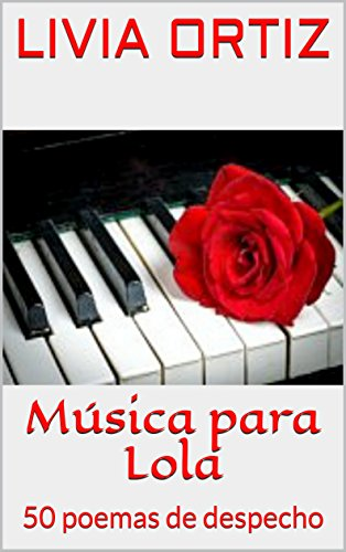 Música para Lola: 50 poemas de despecho