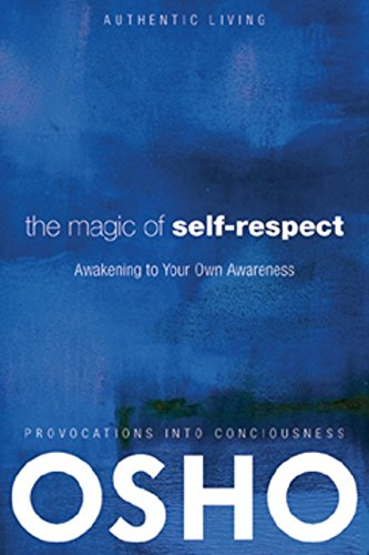 The Magic of Self-Respect: Awakening to your Own Awareness (Authentic Living)