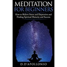 Meditation: Meditation For Beginners How To Relieve Stress, Anxiety And Depression, Find Inner Peace And Happiness (FREE Bonus Inside!, Mindfulness, Yoga, ... Happiness Book 1) (English Edition)