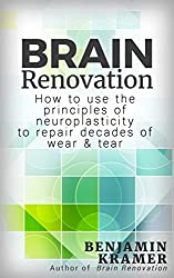 Brain Renovation - How to use the principles of neuroplasticity to repair decades of wear & tear (English Edition)