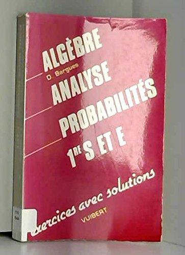 Algèbre, analyse, probabilités, 1ères S et E : exercices avec solutions