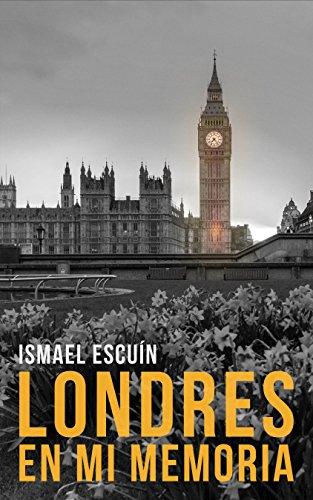 LONDRES EN MI MEMORIA por ISMAEL ESCUÍN ROYO