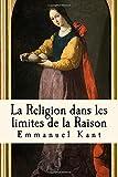 La Religion dans les limites de la Raison - CreateSpace Independent Publishing Platform - 18/04/2017