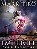 Implicit: Soul Invictus (The Spirit Invictus Series Book 1) by Mark Tiro
