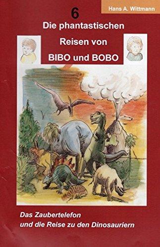 Die phantastischen Reisen von BIBO und BOBO: Das Zaubertelefon und die Reise zu den Dinosauriern
