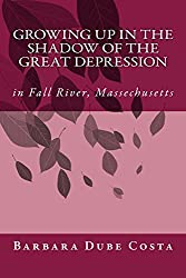 Growing Up In the Shadow of the Great Depression: in Fall River, Massachusetts (English Edition)