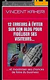 12 erreurs à éviter sur son BLOG pour fidéliser ses visiteurs... et maximiser ses chances de faire du business. (Expert en 30 minutes t. 5)