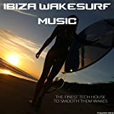 Ibiza Wakesurf Music: The Finest Tech House to Smooth Them Wakes