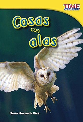 Cosas Con Alas / Things With Wings (Time for Kids Nonfiction Readers: Level 1.6) por Dona Herweck Rice
