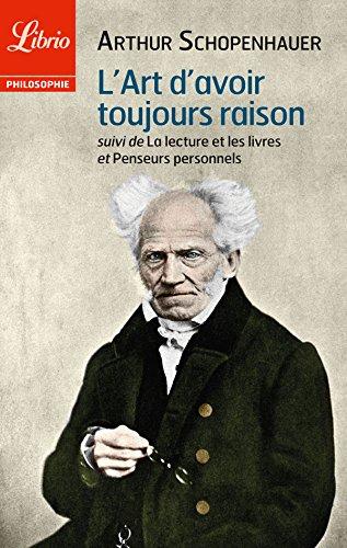 L'Art d'avoir toujours raison, suivi de La lecture et les livres et Penseurs personnels par Arthur Schopenhauer