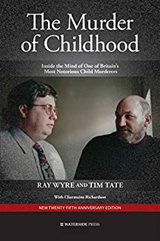 The Murder of Childhood: Inside the Mind of One of Britain's Most Notorious Child Murderers by [Wyre, Ray, Tate, Tim]