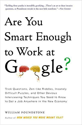 [(Are You Smart Enough to Work at Google? : Trick Questions, Zen-Like Riddles, Insanely Difficult Puzzles, and Other Devious Interviewing Techniques You Need to Know to Get a Job Anywhere in the New Economy)] [By (author) William Poundstone] published on (September, 2012)