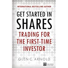 Get Started in Shares: Trading for the First-Time Investor (Financial Times Series) by Glen Arnold (2013-03-29)