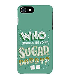FUSON Who Your Suger Daddy 3D Hard Polycarbonate Designer Back Case Cover for Apple iPhone 7