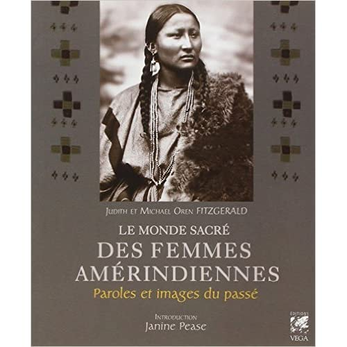 Le monde sacré des femmes amérindiennes : Paroles et images du passé de Judith Fitzgerald,Michael Oren Fitzgerald,Janine Pease (Préface) ( 13 janvier 2012 )