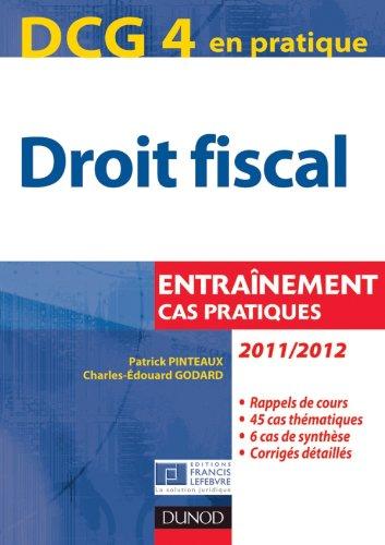 DCG 4 - Droit fiscal 2011/2012 - 5e édition - Entraînements, cas pratiques