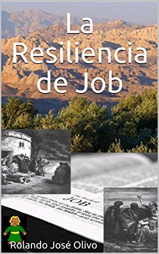 La Resiliencia de Job: Las Claves de un Triunfo Extraordinario por Rolando José Olivo
