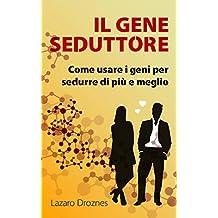 Il Gene Seduttore (Italian Edition)