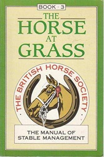 The Manual of Stable Management: The Horse at Grass: The Horse at Grass Bk. 3 por British Horse Society