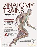 Anatomy Trains: Les méridiens myofasciaux en thérapie manuelle...