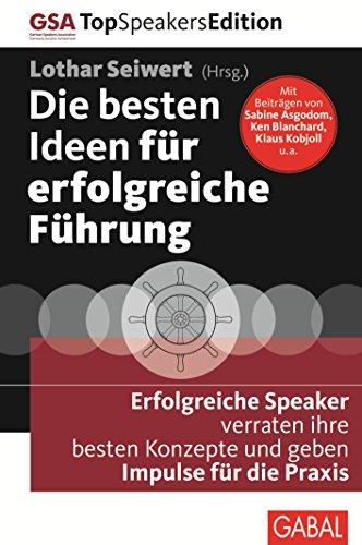 Die besten Ideen für erfolgreiche Führung: Erfolgreiche Speaker verraten ihre besten Konzepte und geben Impulse für die Praxis (Dein Business) (Thomas Nussbaum)