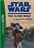 Star Wars Clone Wars 09 - La mission de Palpatine de Florence Mortimer (Traduction) ( 9 mars 2011 ) - Hachette Jeunesse (9 mars 2011)