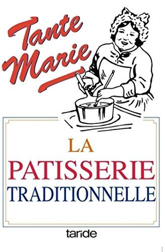 La pâtisserie traditionnelle de tante Marie : De 481 recettes par Géraldine Boulanger