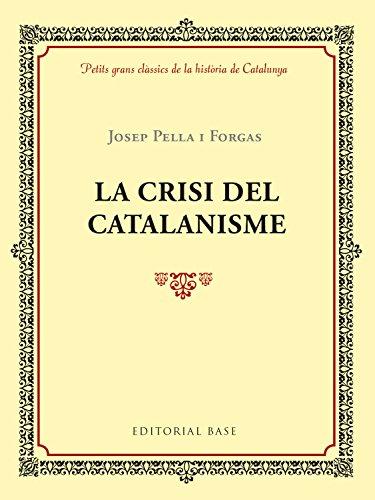 La crisi del catalanisme (Petits grans clàssics de la història de Catalunya)
