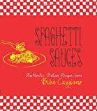 Telecharger Livres Spaghetti Sauces Authentic Italian Recipes from Biba Caggiano by Biba Caggiano 1 Aug 2011 Hardcover (PDF,EPUB,MOBI) gratuits en Francaise