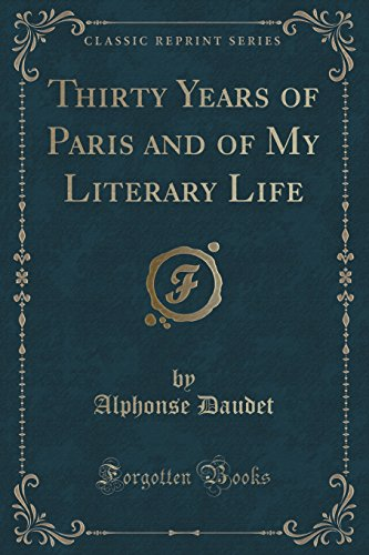 Thirty Years of Paris and of My Literary Life (Classic Reprint)