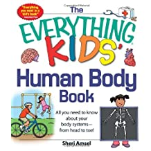 The Everything KIDS' Human Body Book: All You Need to Know About Your Body Systems - From Head to Toe! by Sheri Amsel (2012-11-18)