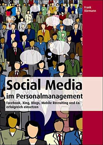 Social Media im Personalmanagement - Facebook, Xing, Blogs, Mobile Recruiting und Co. erfolgreich einsetzen Co Mobile