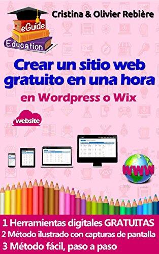 Crear un sitio web en una hora: Pequeña guía digital, simple y fácil para crear un sitio web en Wordpress o Wix (eGuide Education nº 1) por Olivier Rebière
