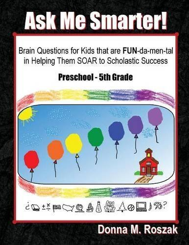 Ask Me Smarter! The Comprehensive and Progressive Approach to Asking Children the Right Questions at the Right Time by Donna M. Roszak (2015-05-18)