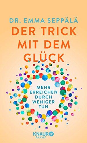 Buchseite und Rezensionen zu 'Der Trick mit dem Glück: Mehr erreichen durch weniger tun' von Emma Seppälä